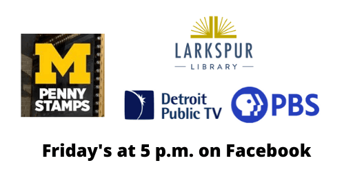 Penny Stamp Speakers Series Fridays at 5 pm on the Library's Facebook